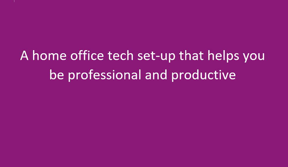Ideas for a home office tech set-up to improve productivity.