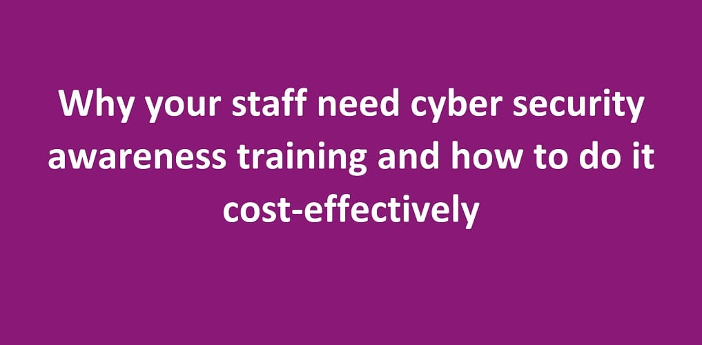 Over 90% of cyber security breaches result from human error. Cost effective cyber security awareness training can really help reduce the risks.