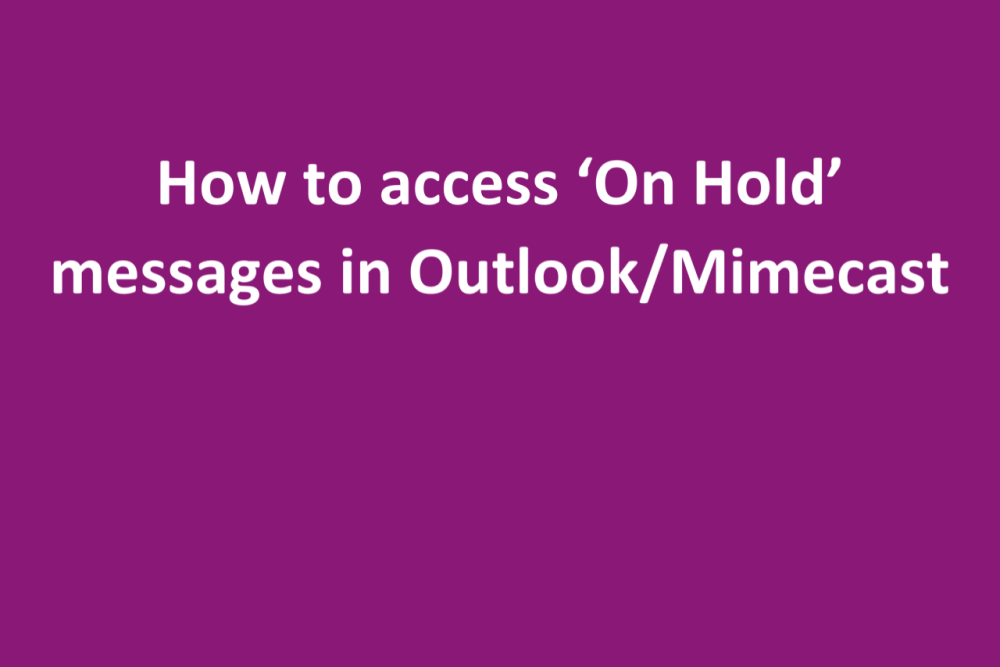 How to access on hold email messages in Outlook/Mimecast.