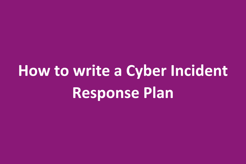 How to write a Cyber Incident Response Plan